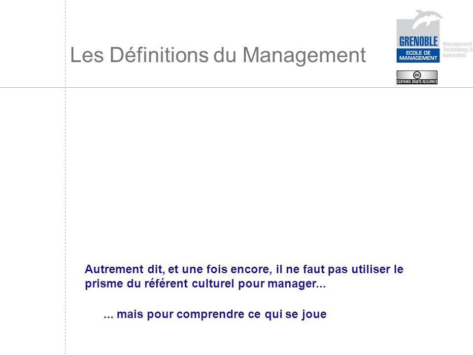 Les Définitions du Management Autrement dit, et une fois encore, il ne faut pas utiliser le prisme du référent culturel pour manager...... mais pour c