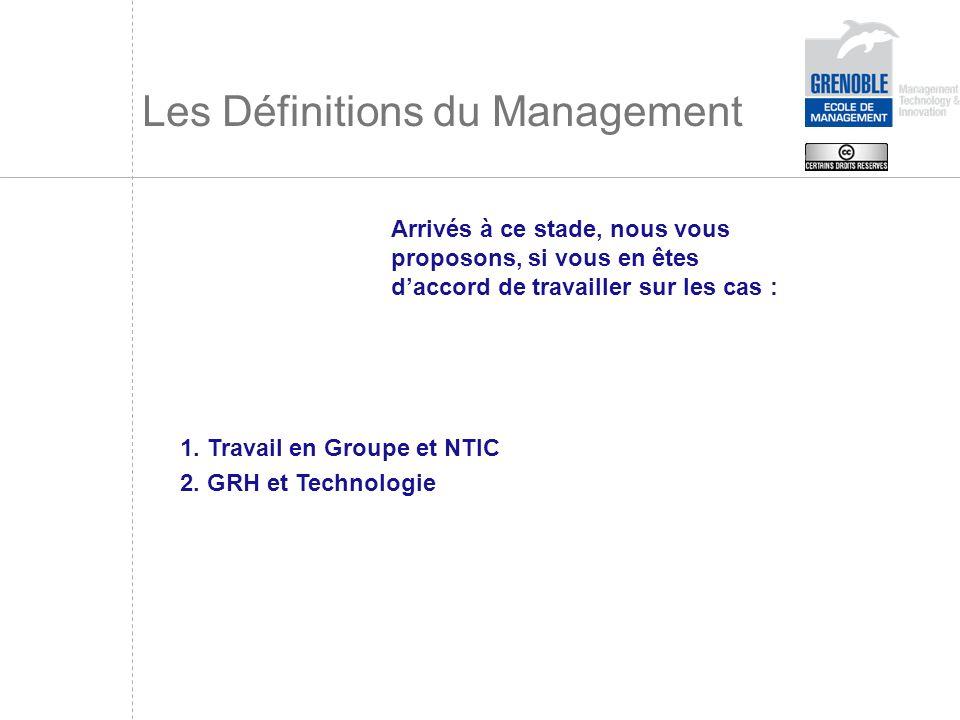 Les Définitions du Management Arrivés à ce stade, nous vous proposons, si vous en êtes daccord de travailler sur les cas : 1. Travail en Groupe et NTI