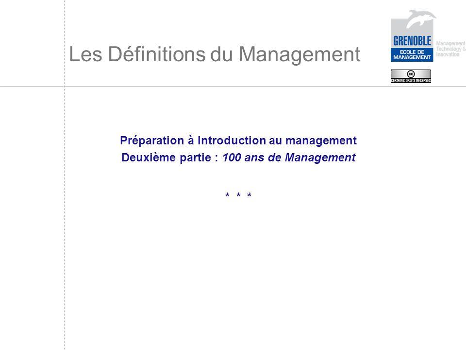 Les Définitions du Management Préparation à Introduction au management Deuxième partie : 100 ans de Management * * *