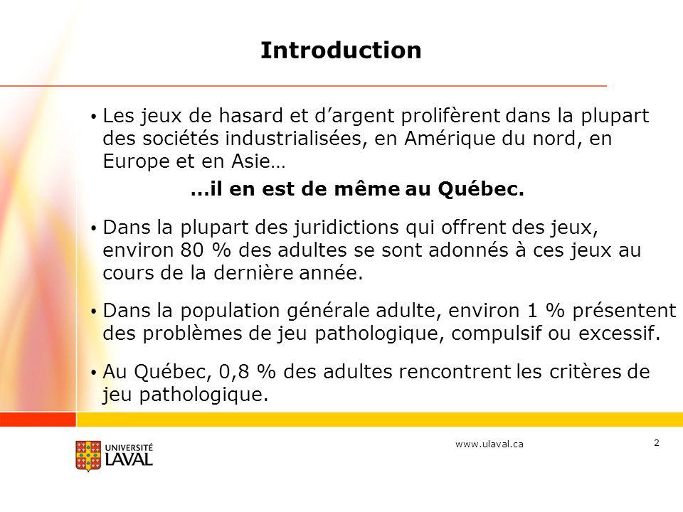 www.ulaval.ca 2 Les jeux de hasard et dargent prolifèrent dans la plupart des sociétés industrialisées, en Amérique du nord, en Europe et en Asie… …il en est de même au Québec.