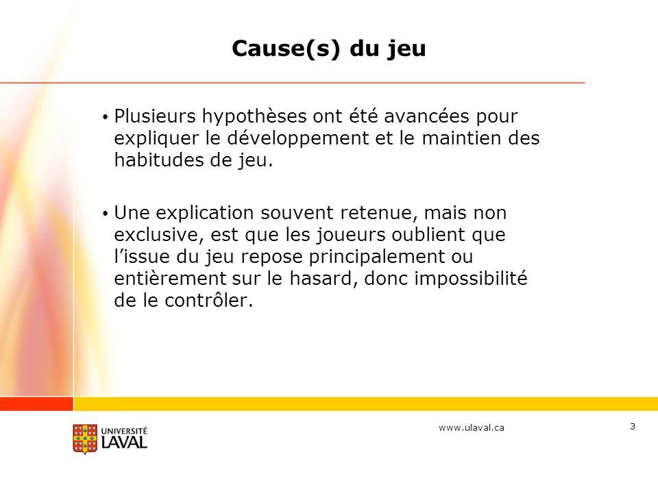www.ulaval.ca 3 Plusieurs hypothèses ont été avancées pour expliquer le développement et le maintien des habitudes de jeu. Une explication souvent ret