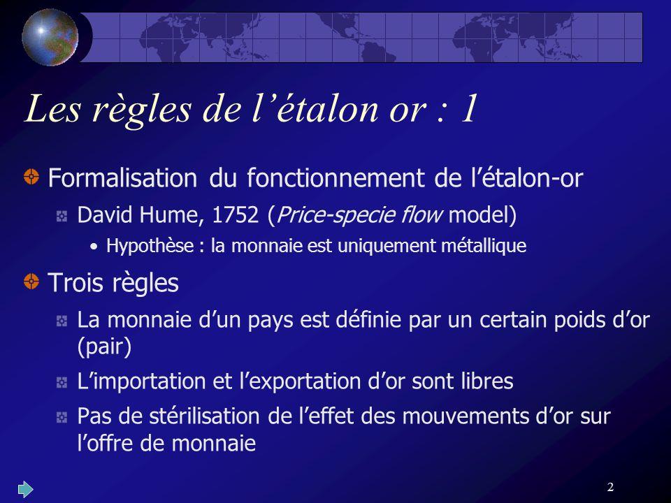 2 Les règles de létalon or : 1 Formalisation du fonctionnement de létalon-or David Hume, 1752 (Price-specie flow model) Hypothèse : la monnaie est uni