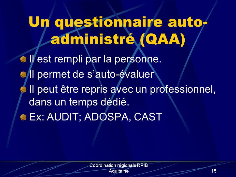 Un questionnaire auto- administré (QAA) Il est rempli par la personne. Il permet de sauto-évaluer Il peut être repris avec un professionnel, dans un t