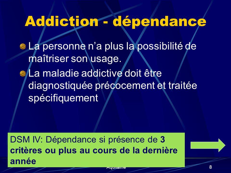 Addiction - dépendance La personne na plus la possibilité de maîtriser son usage. La maladie addictive doit être diagnostiquée précocement et traitée