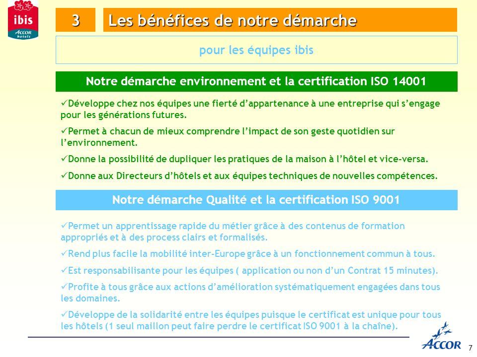 7 3 Les bénéfices de notre démarche pour les équipes ibis Notre démarche environnement et la certification ISO 14001 Développe chez nos équipes une fierté dappartenance à une entreprise qui sengage pour les générations futures.