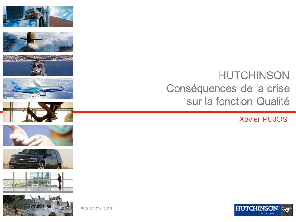 Xavier PUJOS HUTCHINSON Conséquences de la crise sur la fonction Qualité IRIS 27 janv. 2010