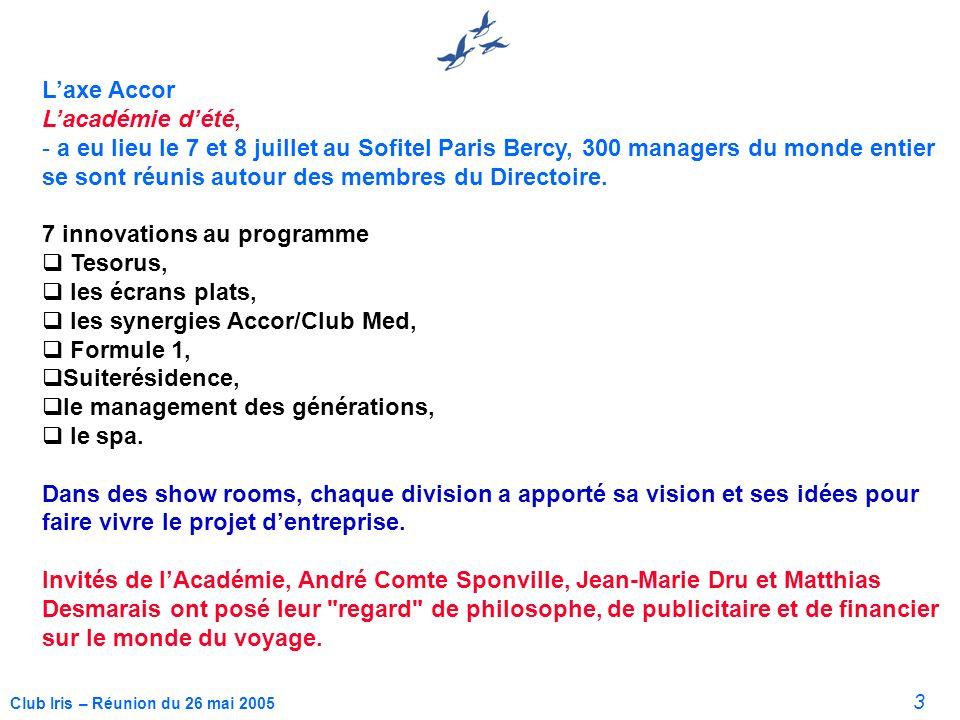 3 Club Iris – Réunion du 26 mai 2005 Laxe Accor Lacadémie dété, - a eu lieu le 7 et 8 juillet au Sofitel Paris Bercy, 300 managers du monde entier se sont réunis autour des membres du Directoire.
