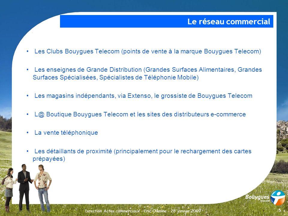 5 Direction Actes commerciaux – Eric Oiknine – 28 janvier 2009 Les Clubs Bouygues Telecom (points de vente à la marque Bouygues Telecom) Les enseignes