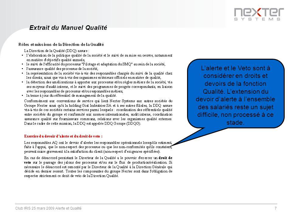 Club IRIS 25 mars 2009 Alerte et Qualité7 Extrait du Manuel Qualité Lalerte et le Veto sont à considérer en droits et devoirs de la fonction Qualité.