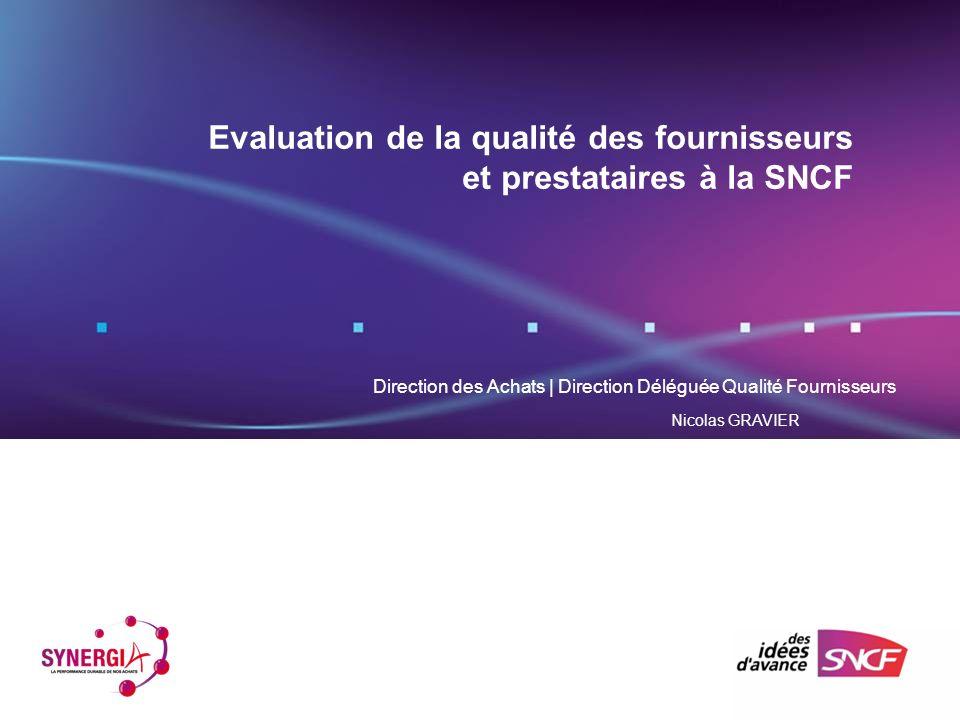 Direction des Achats | Direction Déléguée Qualité Fournisseurs Nicolas GRAVIER Evaluation de la qualité des fournisseurs et prestataires à la SNCF
