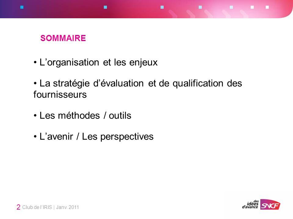 Club de lIRIS | Janv. 2011 2 SOMMAIRE Lorganisation et les enjeux La stratégie dévaluation et de qualification des fournisseurs Les méthodes / outils