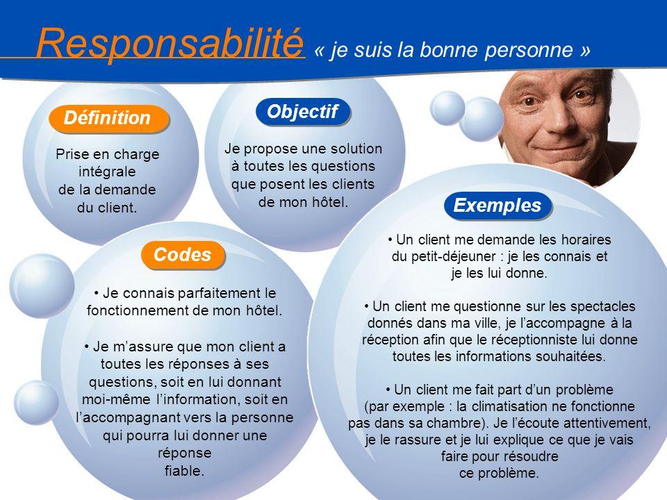 9 Responsabilité « je suis la bonne personne » Prise en charge intégrale de la demande du client. Je propose une solution à toutes les questions que p