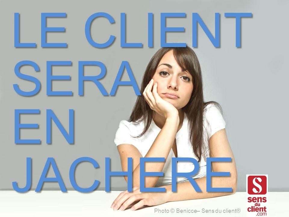LE CLIENT SERA EN JACHERE Photo © Benicce– Sens du client®