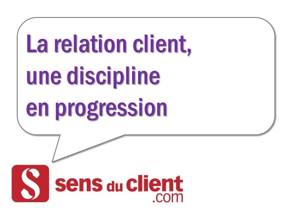 La relation client, une discipline en progression La relation client, une discipline en progression