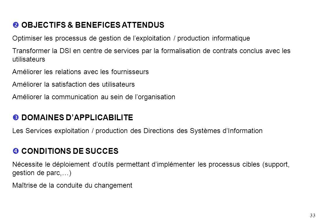 33 OBJECTIFS & BENEFICES ATTENDUS Optimiser les processus de gestion de lexploitation / production informatique Transformer la DSI en centre de servic