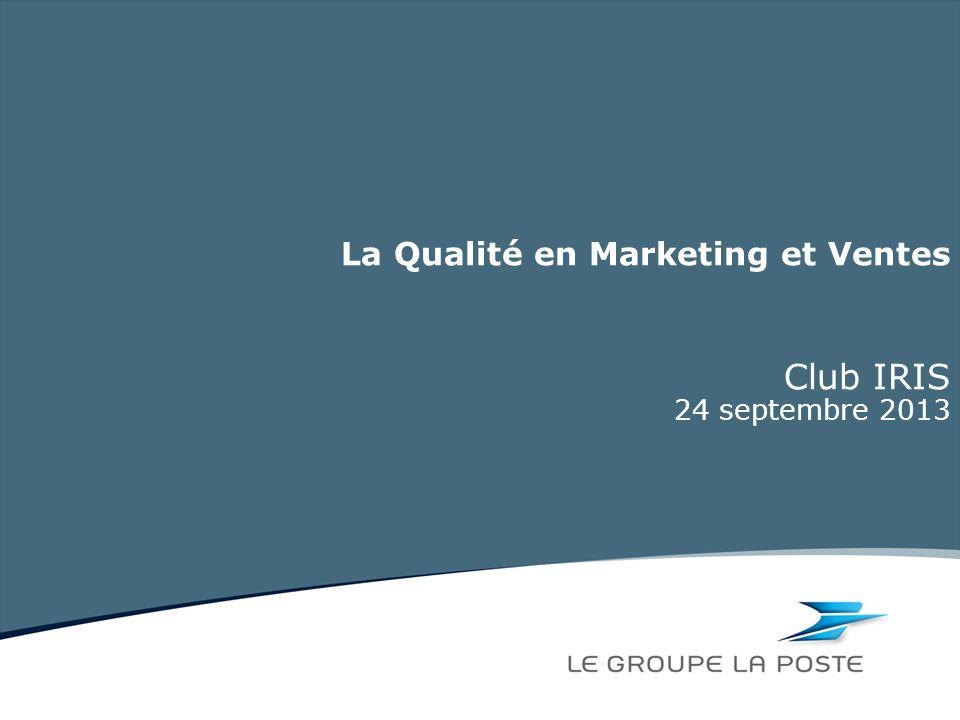 La Qualité en Marketing et Ventes Club IRIS 24 septembre 2013