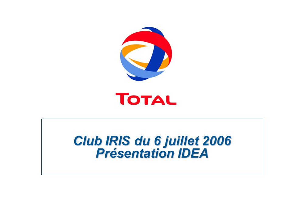 Club IRIS du 6 juillet 2006 Présentation IDEA