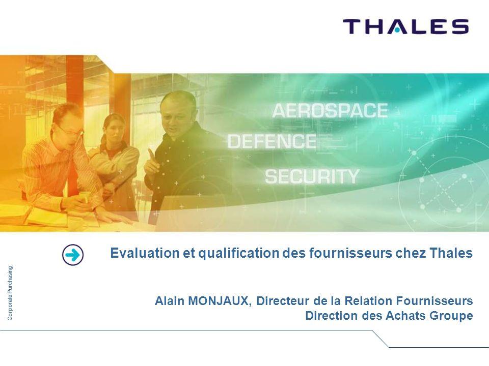 Corporate Purchasing Evaluation et qualification des fournisseurs chez Thales Alain MONJAUX, Directeur de la Relation Fournisseurs Direction des Achat