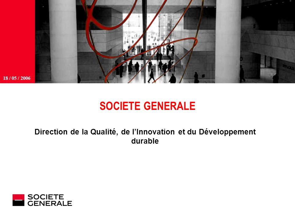 JJ Mois Année 18 / 05 / 2006 SOCIETE GENERALE Direction de la Qualité, de lInnovation et du Développement durable
