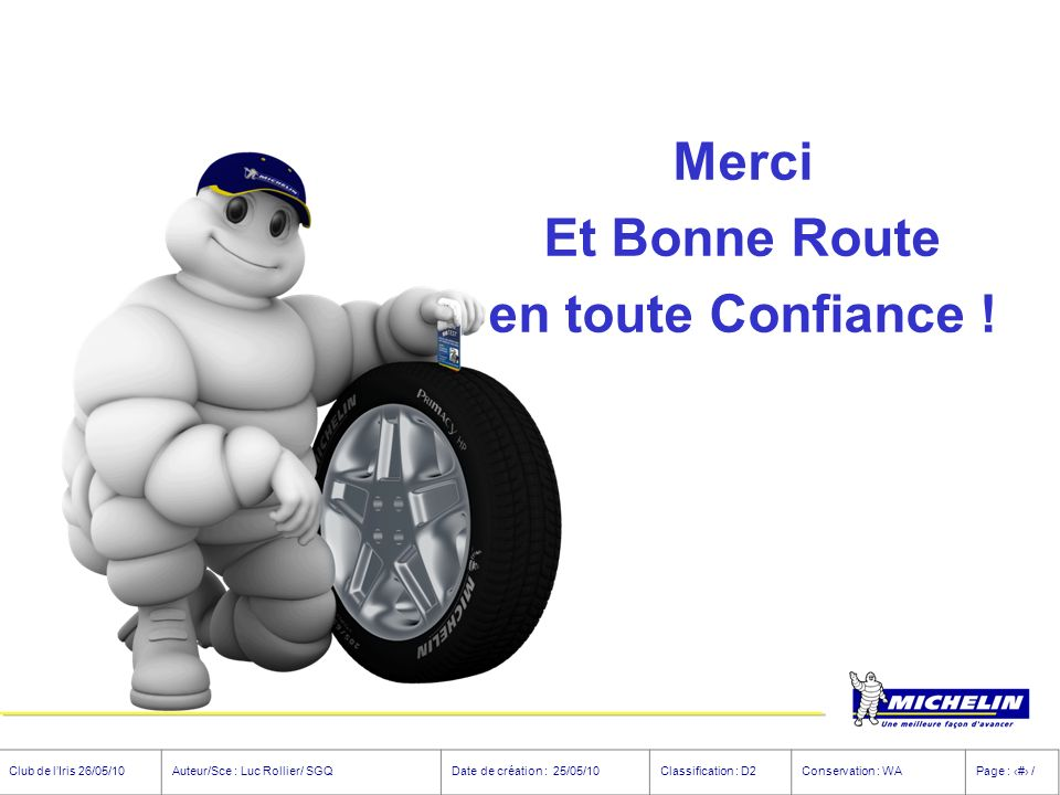 Club de lIris 26/05/10Auteur/Sce : Luc Rollier/ SGQDate de création : 25/05/10Classification : D2Conservation : WAPage : # / Merci Et Bonne Route en toute Confiance !