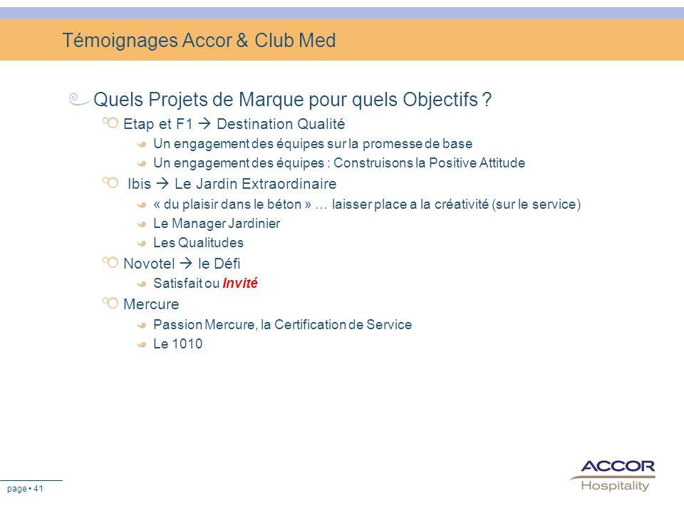 page 41 Témoignages Accor & Club Med Quels Projets de Marque pour quels Objectifs ? Etap et F1 Destination Qualité Un engagement des équipes sur la pr