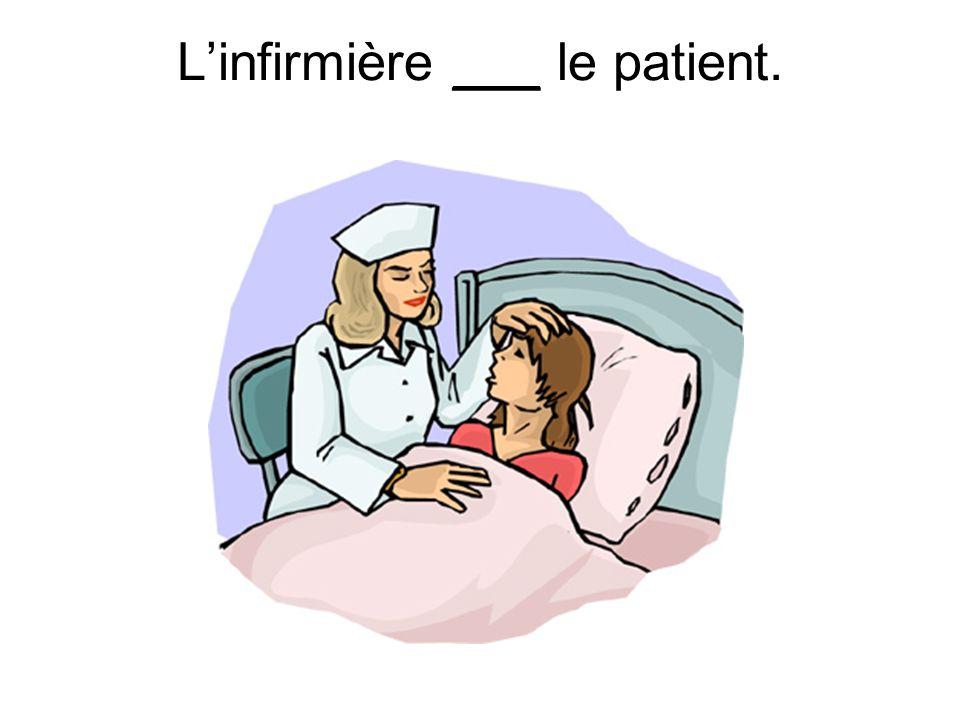 Linfirmière ___ le patient.