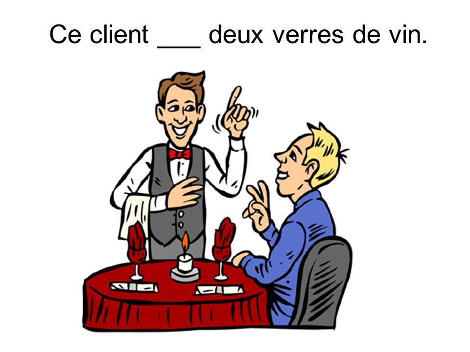 Ce client ___ deux verres de vin.