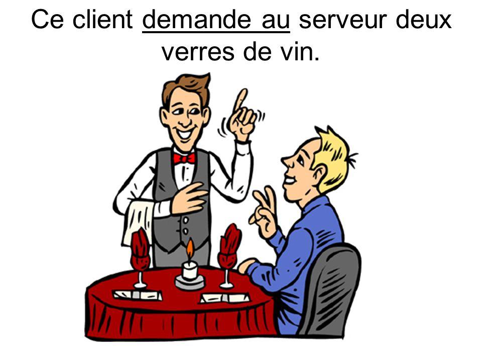 Ce client demande au serveur deux verres de vin.