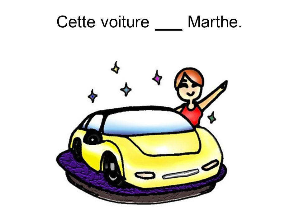 Cette voiture ___ Marthe.