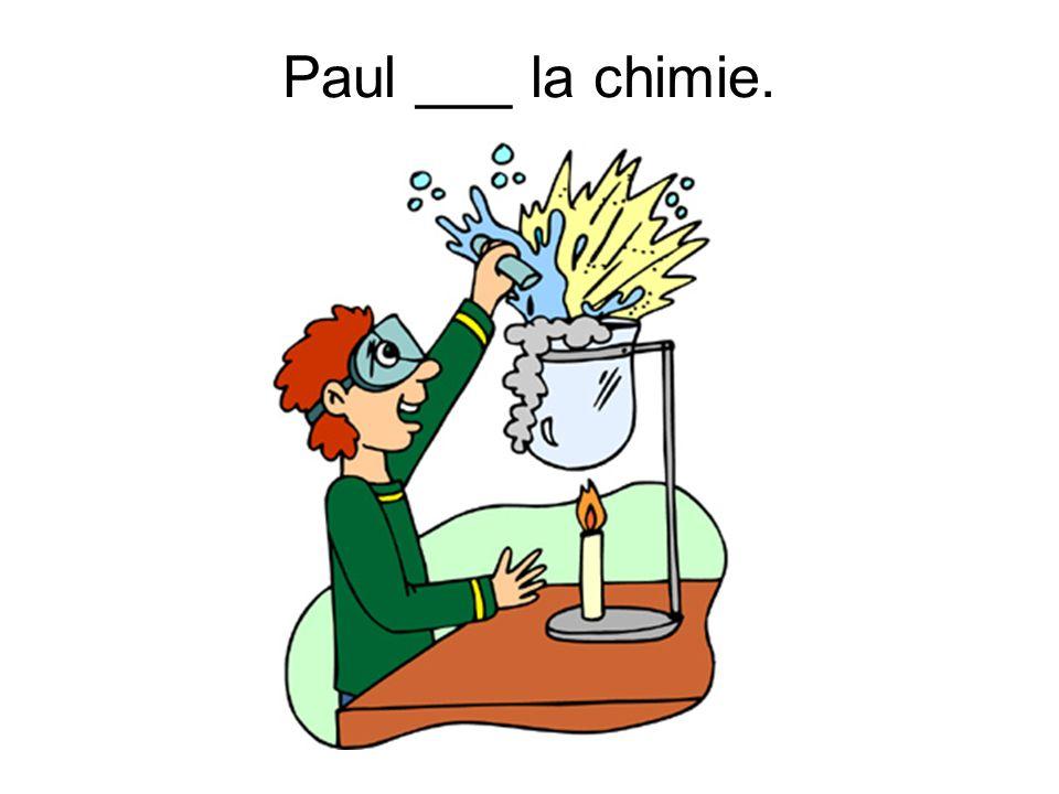 Paul ___ la chimie.