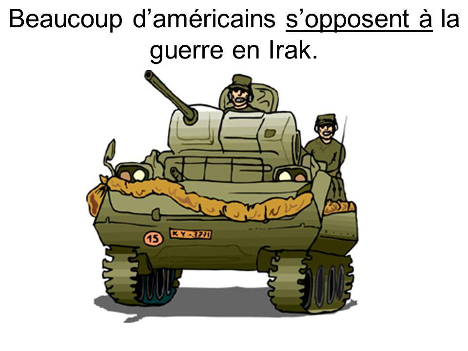 Beaucoup daméricains sopposent à la guerre en Irak.