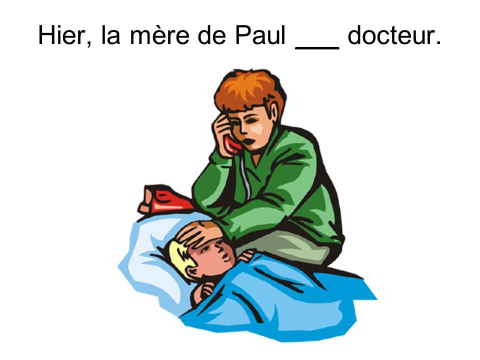Hier, la mère de Paul ___ docteur.