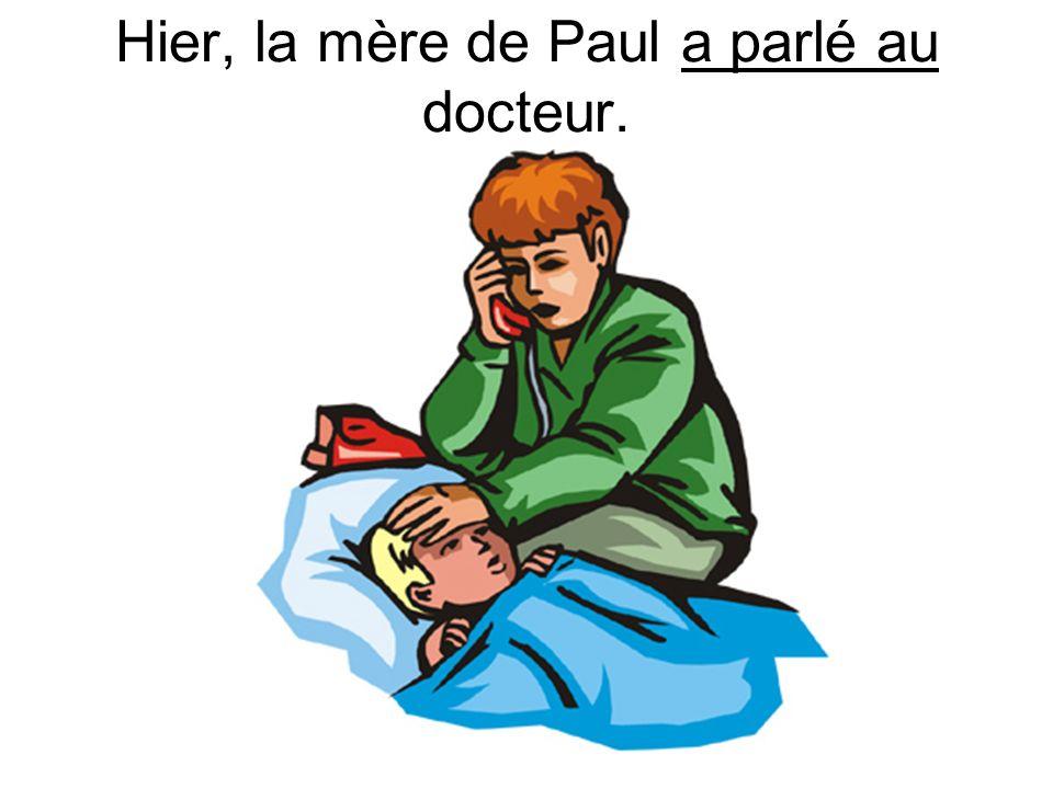 Hier, la mère de Paul a parlé au docteur.