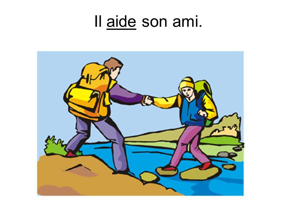 Il aide son ami.