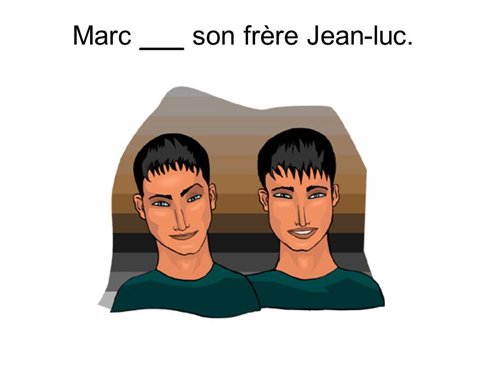 Marc ___ son frère Jean-luc.