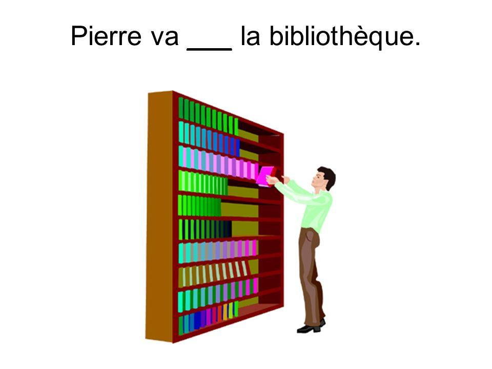 Pierre va ___ la bibliothèque.