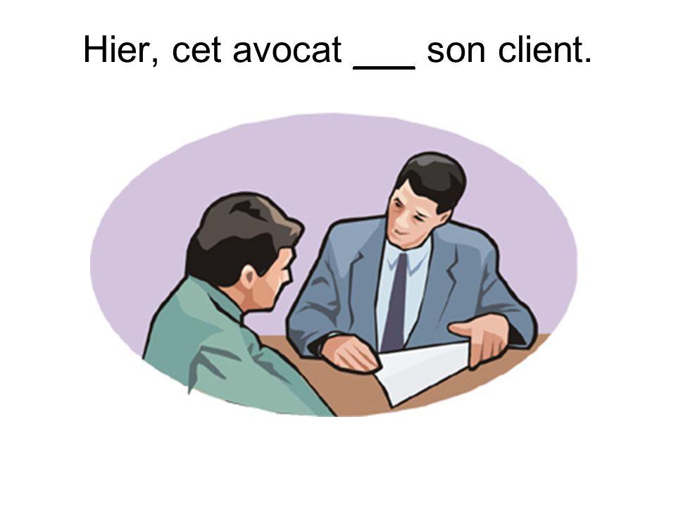 Hier, cet avocat ___ son client.