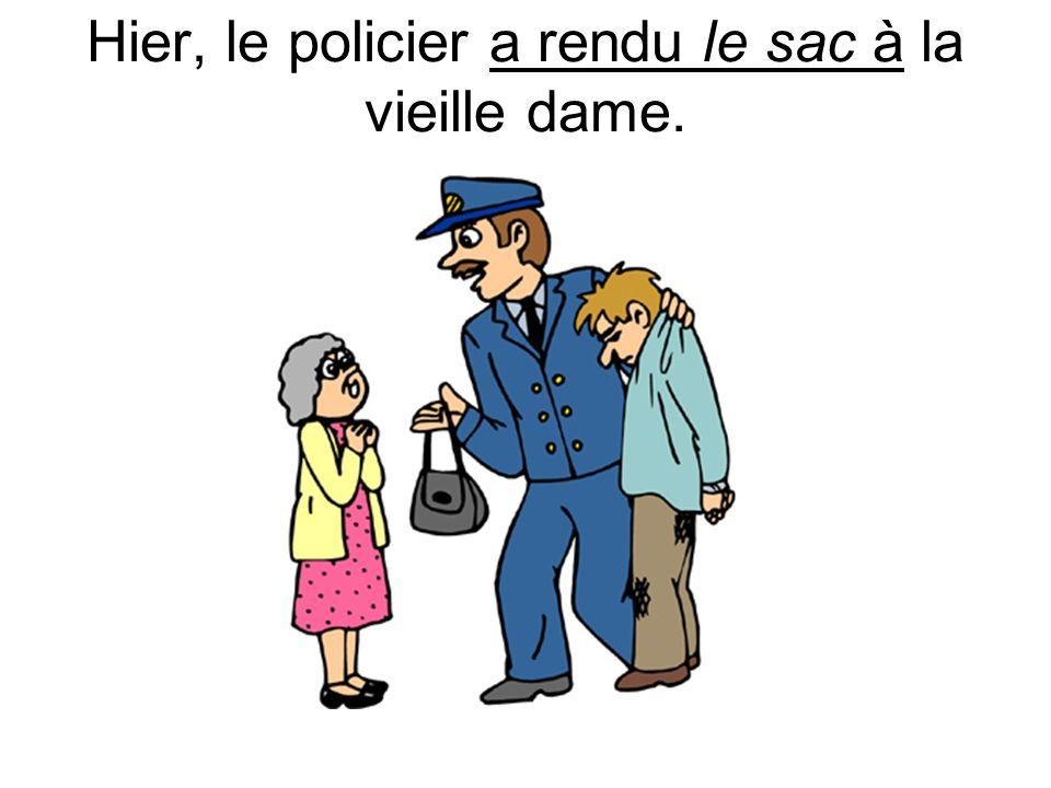 Hier, le policier a rendu le sac à la vieille dame.