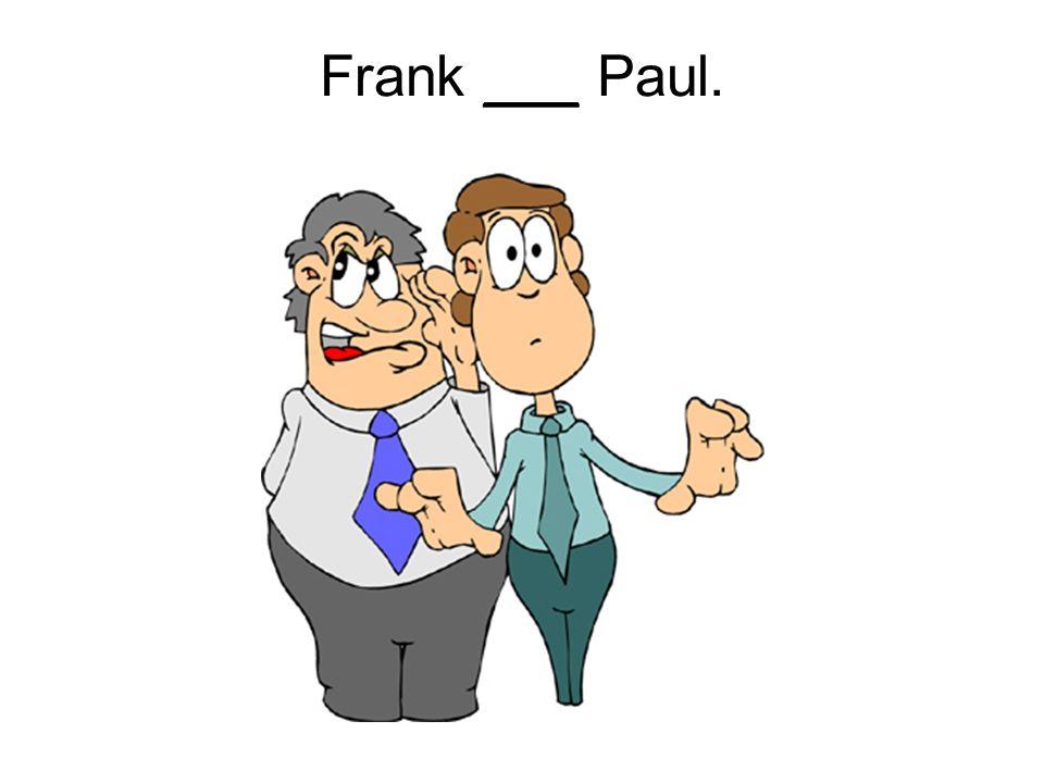 Frank ___ Paul.