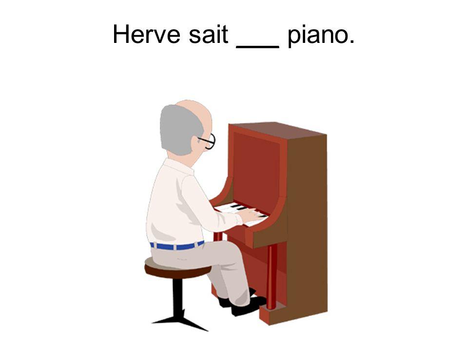 Herve sait ___ piano.