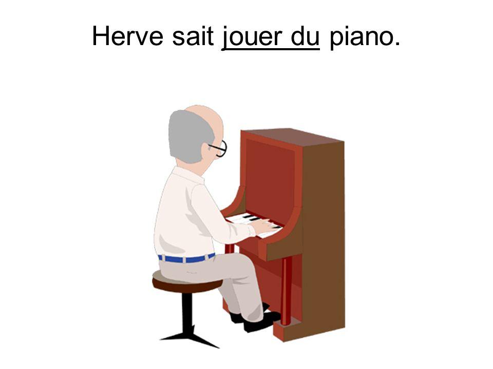 Herve sait jouer du piano.