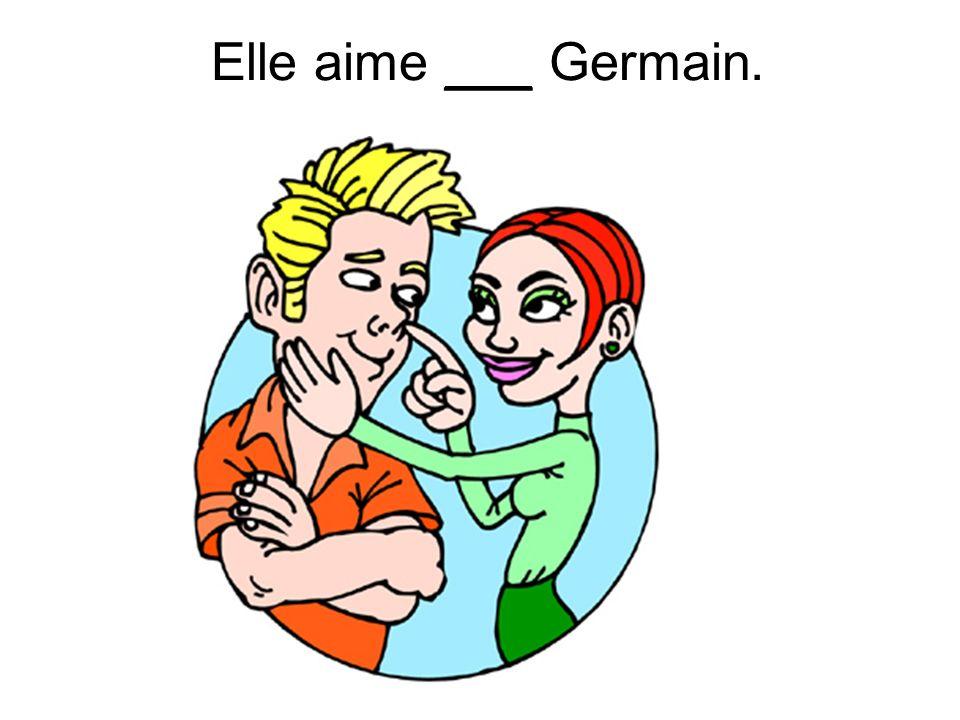 Elle aime ___ Germain.
