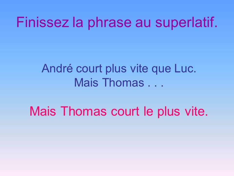 Finissez la phrase au superlatif. André court plus vite que Luc. Mais Thomas... Mais Thomas court le plus vite.