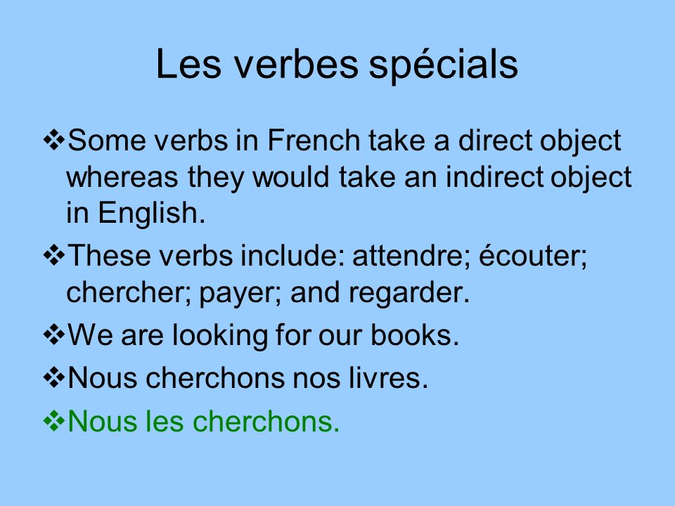 Les verbes spécials Some verbs in French take a direct object whereas they would take an indirect object in English. These verbs include: attendre; éc
