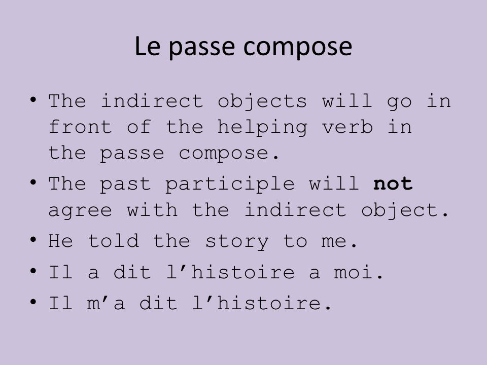Le passe compose The indirect objects will go in front of the helping verb in the passe compose. The past participle will not agree with the indirect