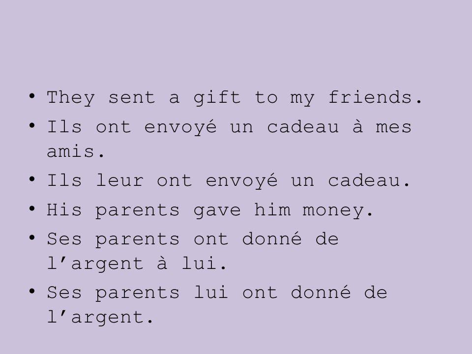 They sent a gift to my friends. Ils ont envoyé un cadeau à mes amis. Ils leur ont envoyé un cadeau. His parents gave him money. Ses parents ont donné
