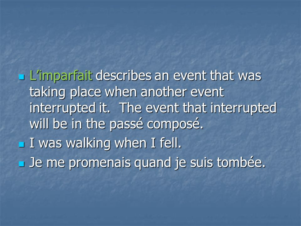 Limparfait Limparfait describes an event that was taking place when another event interrupted it. The event that interrupted will be in the passé comp
