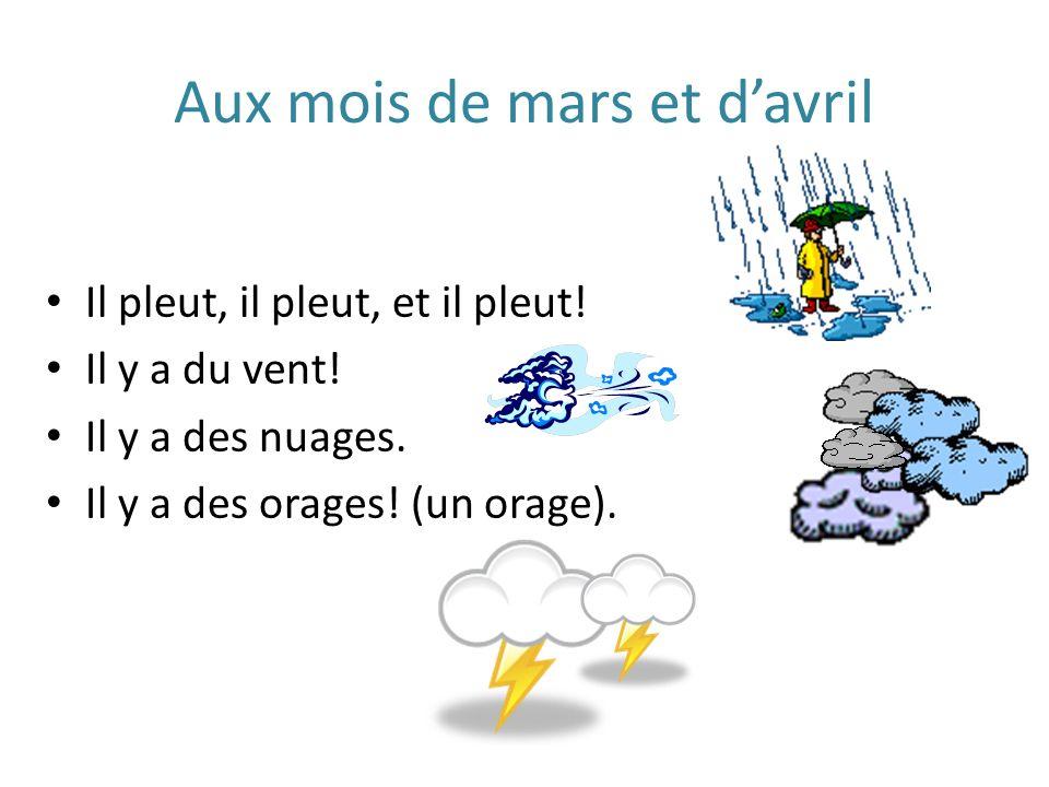 Aux mois de mars et davril Il pleut, il pleut, et il pleut.
