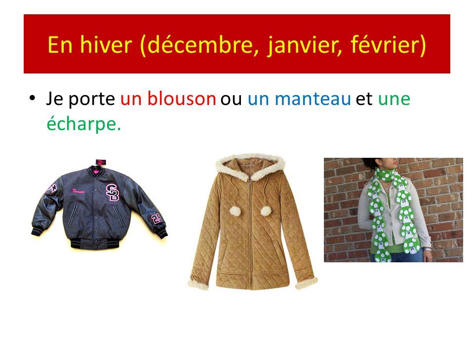 En hiver (décembre, janvier, février) Je porte un blouson ou un manteau et une écharpe.