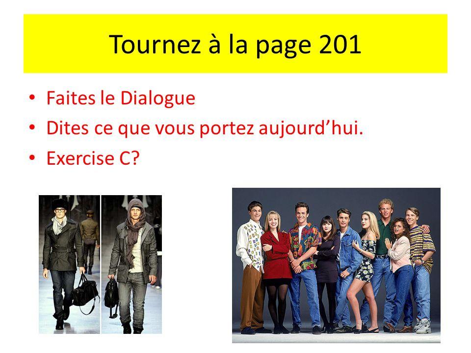 Tournez à la page 201 Faites le Dialogue Dites ce que vous portez aujourdhui. Exercise C?